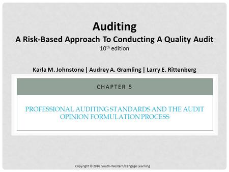 Copyright © 2016 South-Western/Cengage Learning PROFESSIONAL AUDITING STANDARDS AND THE AUDIT OPINION FORMULATION PROCESS CHAPTER 5 Auditing A Risk-Based.