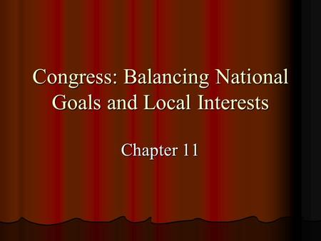 Congress: Balancing National Goals and Local Interests Chapter 11.