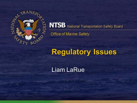 Office of Marine Safety Regulatory Issues Liam LaRue.