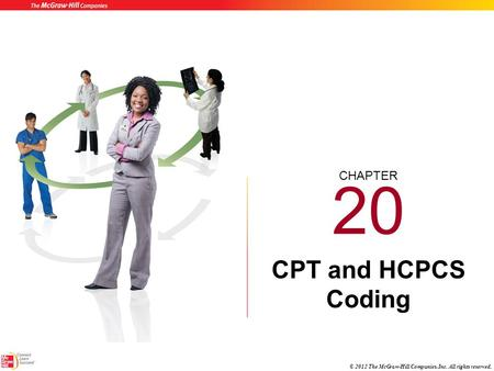CHAPTER © 2012 The McGraw-Hill Companies, Inc. All rights reserved. 20 CPT and HCPCS Coding.
