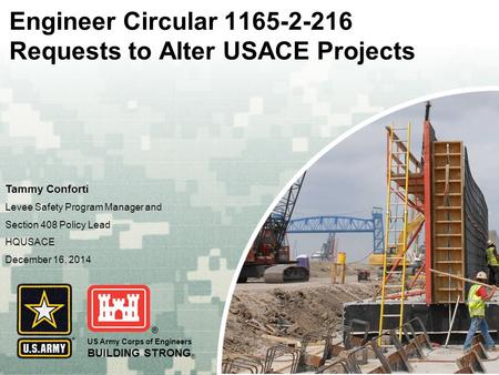 US Army Corps of Engineers BUILDING STRONG ® 1165-2-216Requests to Alter USACE Projects Engineer Circular 1165-2-216 Requests to Alter USACE Projects Tammy.