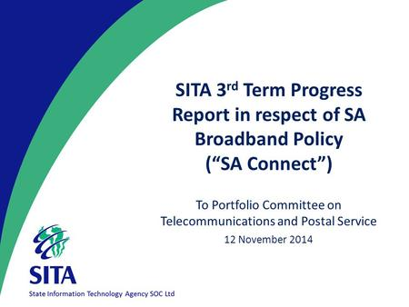 "SITA 3 rd Term Progress Report in respect of SA Broadband Policy (""SA Connect"") To Portfolio Committee on Telecommunications and Postal Service 12 November."