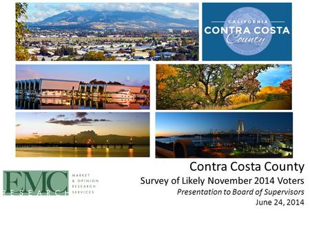 Contra Costa County Survey of Likely November 2014 Voters Presentation to Board of Supervisors June 24, 2014.