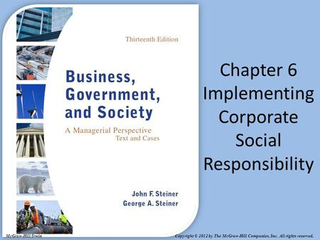 Copyright © 2012 by The McGraw-Hill Companies, Inc. All rights reserved. McGraw-Hill/Irwin Chapter 6 Implementing Corporate Social Responsibility.