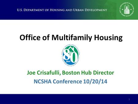 Joe Crisafulli, Boston Hub Director NCSHA Conference 10/20/14 1.