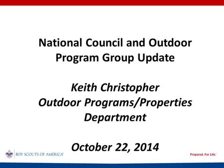 National Council and Outdoor Program Group Update Keith Christopher Outdoor Programs/Properties Department October 22, 2014.