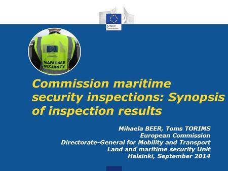 Commission maritime security inspections: Synopsis of inspection results Mihaela BEER, Toms TORIMS European Commission Directorate-General for Mobility.