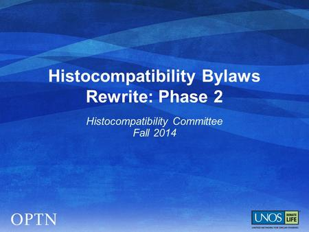 Histocompatibility Bylaws Rewrite: Phase 2 Histocompatibility Committee Fall 2014.