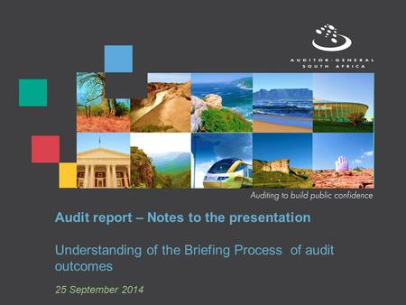Audit report – Notes to the presentation Understanding of the Briefing Process of audit outcomes 25 September 2014.