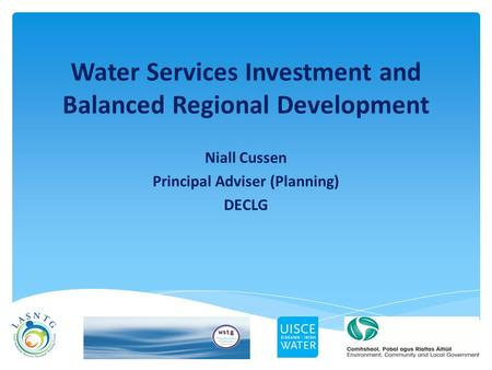 Niall Cussen Principal Adviser (Planning) DECLG Water Services Investment and Balanced Regional Development.