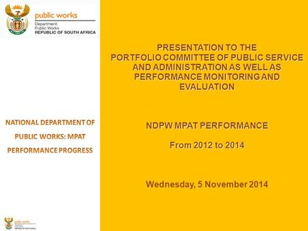 PRESENTATION TO THE PORTFOLIO COMMITTEE OF PUBLIC SERVICE AND ADMINISTRATION AS WELL AS PERFORMANCE MONITORING AND EVALUATION NDPW MPAT PERFORMANCE From.