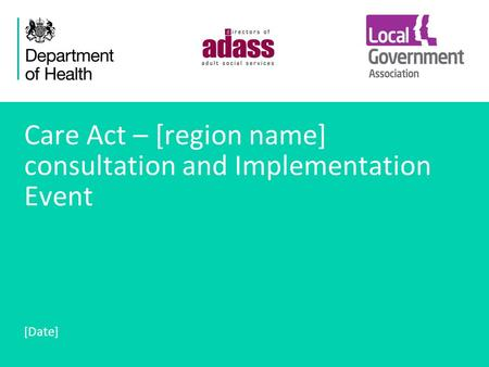 1 Care Act – [region name] consultation and Implementation Event [Date]