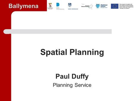 Ballymena Spatial Planning Paul Duffy Planning Service.