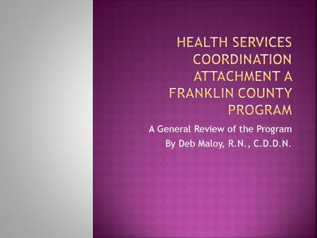 A General Review of the Program By Deb Maloy, R.N., C.D.D.N.