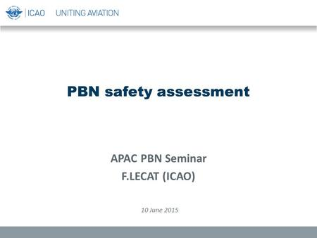 PBN safety assessment APAC PBN Seminar F.LECAT (ICAO) 10 June 2015.