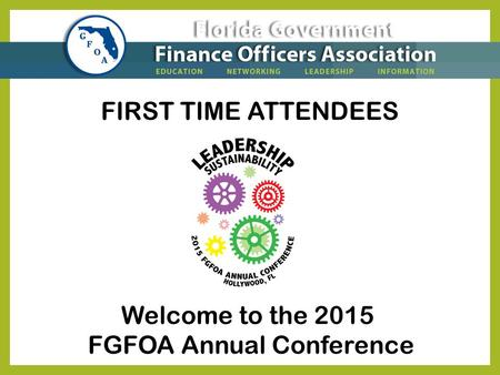 Welcome to the 2015 FGFOA Annual Conference FIRST TIME ATTENDEES.