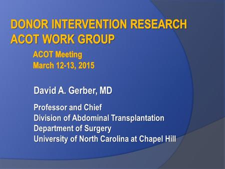 David A. Gerber, MD Professor and Chief Division of Abdominal Transplantation Department of Surgery University of North Carolina at Chapel Hill.