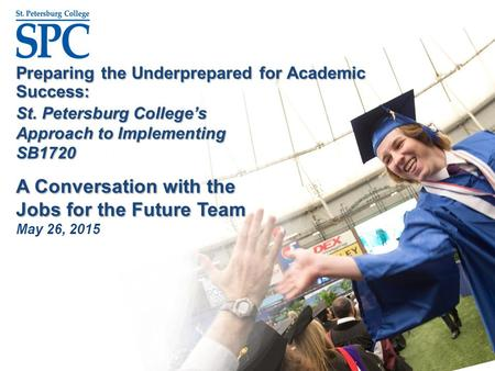Preparing the Underprepared for Academic Success: St. Petersburg College's Approach to Implementing SB1720 A Conversation with the Jobs for the Future.