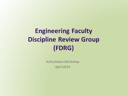 Engineering Faculty Discipline Review Group (FDRG) Articulation Workshop April 2015.