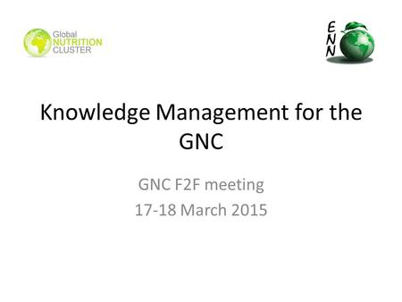 Knowledge Management for the GNC GNC F2F meeting 17-18 March 2015.