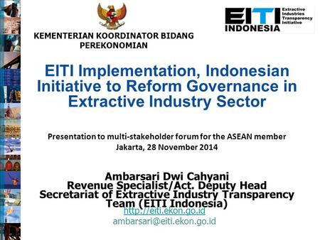 EITI Implementation, Indonesian Initiative to Reform Governance in Extractive Industry Sector Presentation to multi-stakeholder forum for the ASEAN member.