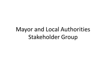 Mayor and Local Authorities Stakeholder Group. Progress against Commitments Advocate for strengthening the role and functions of local governments Promote.