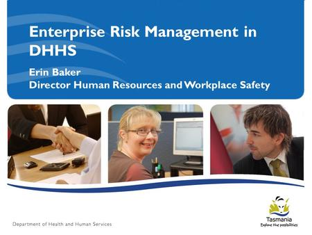 Enterprise Risk Management in DHHS Erin Baker Director Human Resources and Workplace Safety.
