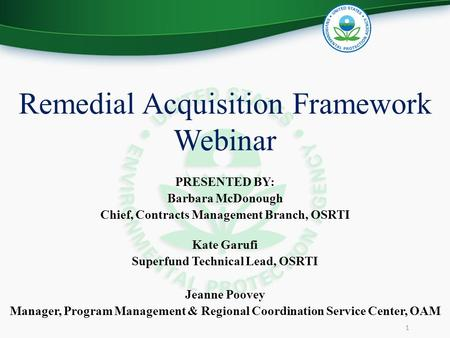 Remedial Acquisition Framework Webinar PRESENTED BY: Barbara McDonough Chief, Contracts Management Branch, OSRTI Kate Garufi Superfund Technical Lead,