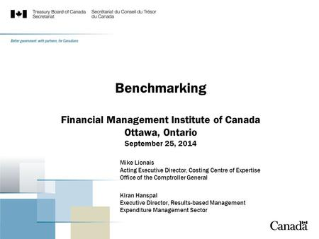 Benchmarking Financial Management Institute of Canada Ottawa, Ontario September 25, 2014 Mike Lionais Acting Executive Director, Costing Centre of Expertise.