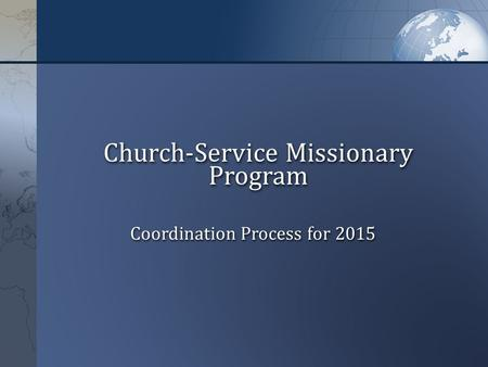 Church-Service Missionary Program Coordination Process for 2015.