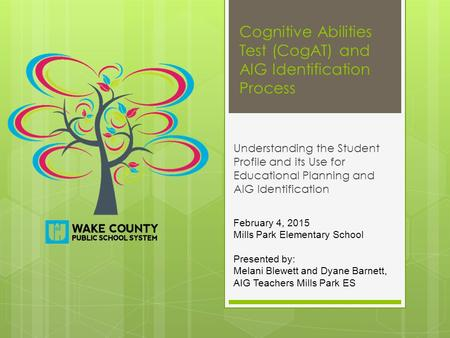 Cognitive Abilities Test (CogAT) and AIG Identification Process Understanding the Student Profile and its Use for Educational Planning and AIG Identification.