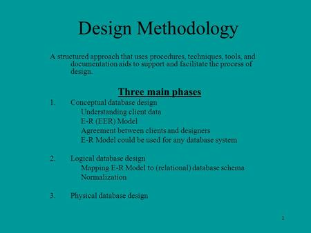 1 Design Methodology A structured approach that uses procedures, techniques, tools, and documentation aids to support and facilitate the process of design.