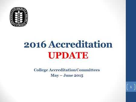 2016 Accreditation UPDATE College Accreditation Committees May – June 2015 1.