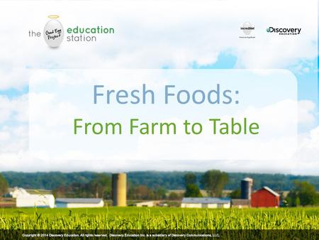 Fresh Foods: From Farm to Table. How do these foods get from the farm to your table?