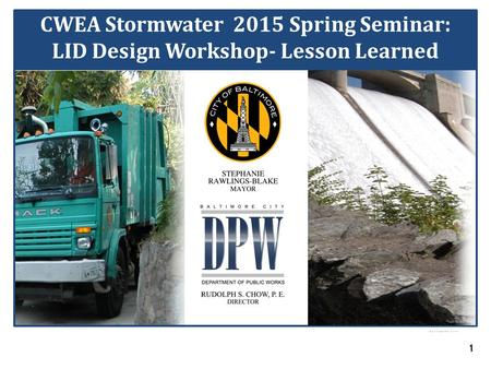 Baltimore City Department of Public Works 1 Stormwater Management 101: Implementation Options through Partnerships CWEA Stormwater 2015 Spring Seminar: