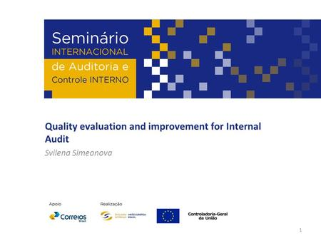 Quality evaluation and improvement for Internal Audit Svilena Simeonova 1.