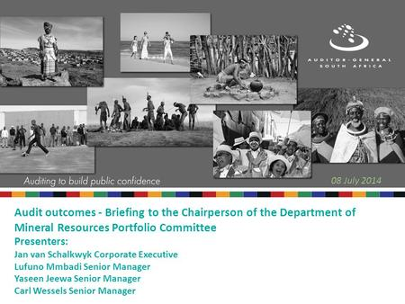 Audit outcomes - Briefing to the Chairperson of the Department of Mineral Resources Portfolio Committee Presenters: Jan van Schalkwyk Corporate Executive.