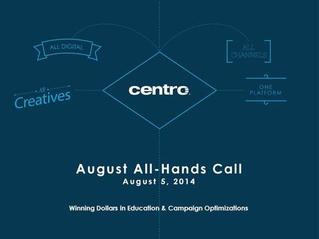 Winning Dollars in Education & Campaign Optimizations August All-Hands Call August 5, 2014.
