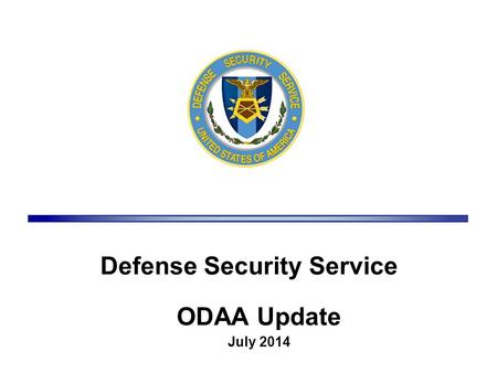 Defense Security Service ODAA Update July 2014. 1 ODAA Business Management System (OBMS) Deployment SIPRnet Program Oversight Command Cyber-Readiness.