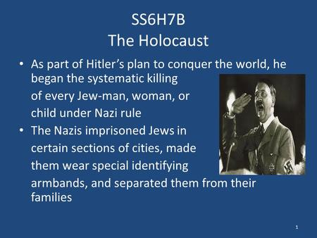 SS6H7B The Holocaust As part of Hitler's plan to conquer the world, he began the systematic killing of every Jew-man, woman, or child under Nazi rule The.