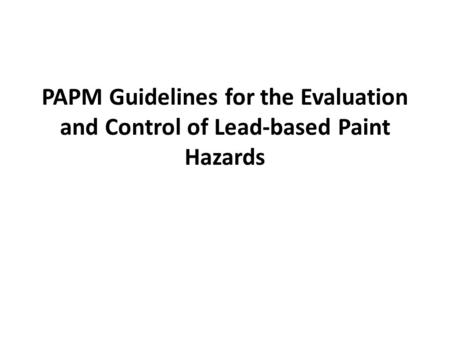 PAPM Guidelines for the Evaluation and Control of Lead-based Paint Hazards.