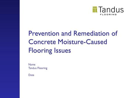 Prevention and Remediation of Concrete Moisture-Caused Flooring Issues Prevention and Remediation of Concrete Moisture-Caused Flooring Issues Name Tandus.
