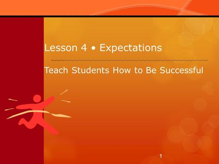 Lesson 4 Expectations Teach Students How to Be Successful 1.