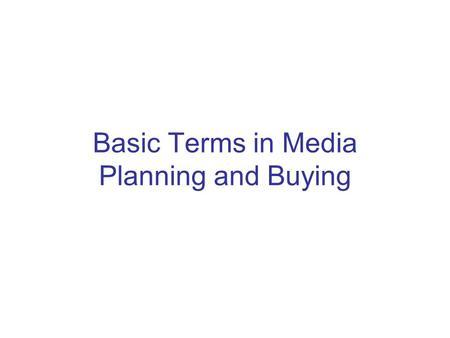 Basic Terms in Media Planning and Buying. Rating A rating is the percentage of individuals or homes exposed to an advertising medium. The percentage of.