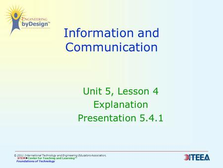Information and Communication Unit 5, Lesson 4 Explanation Presentation 5.4.1 © 2011 International Technology and Engineering Educators Association, STEM.