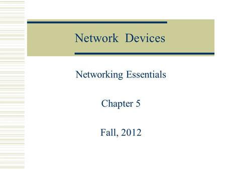 Network Devices Networking Essentials Chapter 5 Fall, 2012.