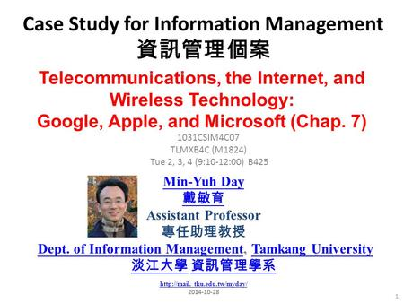 Case Study for Information Management 資訊管理個案 1 1031CSIM4C07 TLMXB4C (M1824) Tue 2, 3, 4 (9:10-12:00) B425 Telecommunications, the Internet, and Wireless.