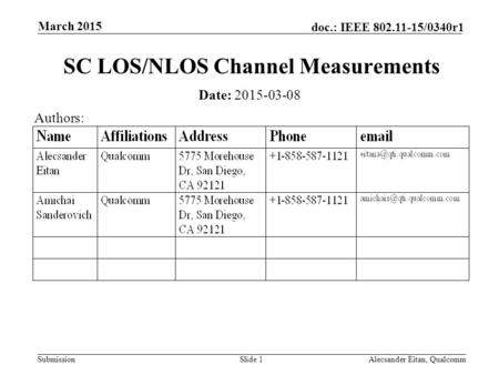 Submission doc.: IEEE 802.11-15/0340r1 March 2015 Alecsander Eitan, QualcommSlide 1 SC LOS/NLOS Channel Measurements Date: 2015-03-08 Authors: