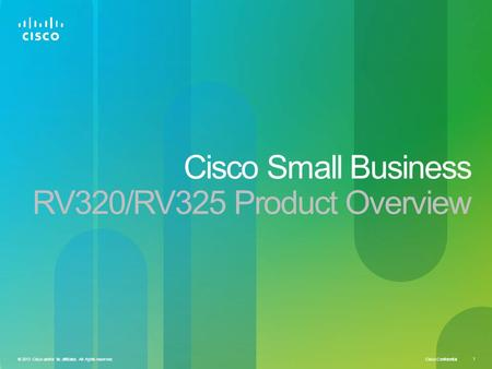 Cisco Confidential 1 © 2013 Cisco and/or its affiliates. All rights reserved. Cisco Small Business RV320/RV325 Product Overview.