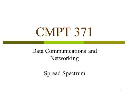 1 CMPT 371 Data Communications and Networking Spread Spectrum.